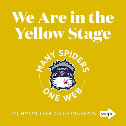 Thanks to our community's commitment and active participation in adhering to our  health and safety protocols — and the fact that many members of our campus community have been vaccinated — #URichmond is now in the Yellow Stage.